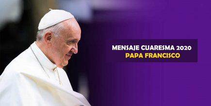 Mensaje del Santo Padre Francisco para la Cuaresma 2020