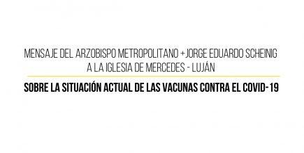 Mensaje del Arzobispo Metropolitano +Jorge Eduardo Scheinig a la Iglesia de Mercedes – Luján sobre la situación actual de las vacunas contra el covid-19