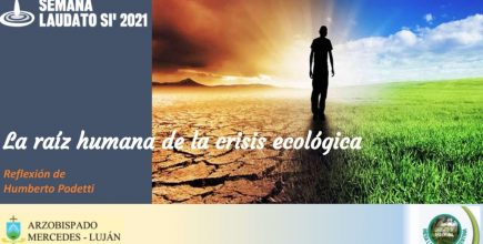 «La raíz humana de la crisis ecológica». Semana Laudato Si´ 2021. 20 de Mayo