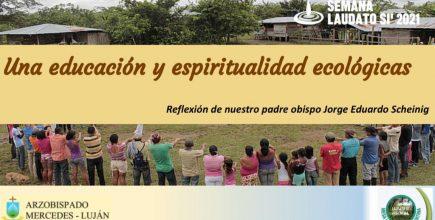 «La Pastoral social y una educación y espiritualidad ecológicas». Semana Laudato Si´2021. 22 de Mayo